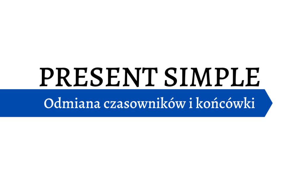 Present Simple - budowa i odmiana czasowników