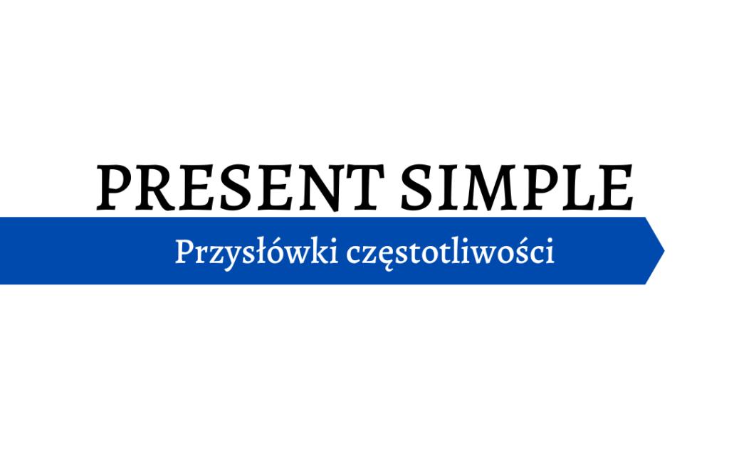 Present Simple - przysłówki częstotliwości