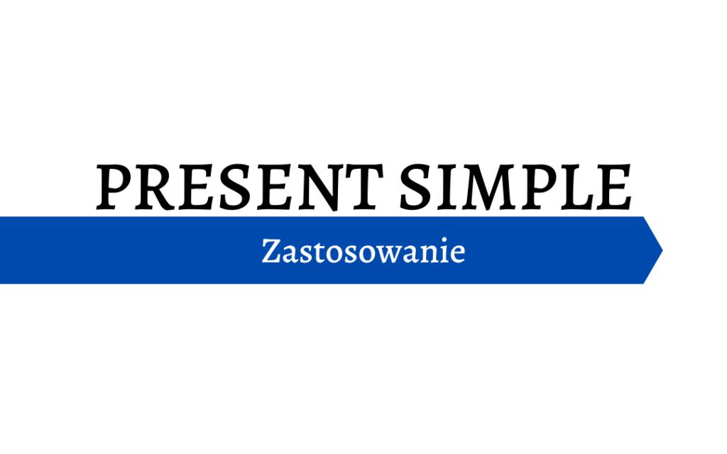 Użycie/Zastosowanie Present Simple