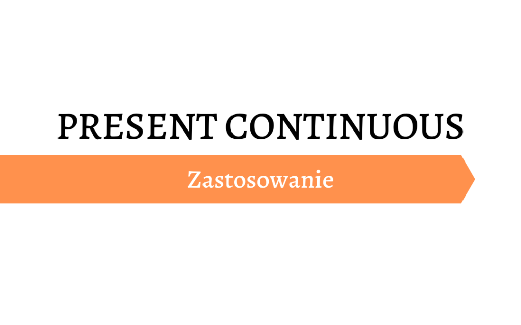 Present Continuous - zastosowanie