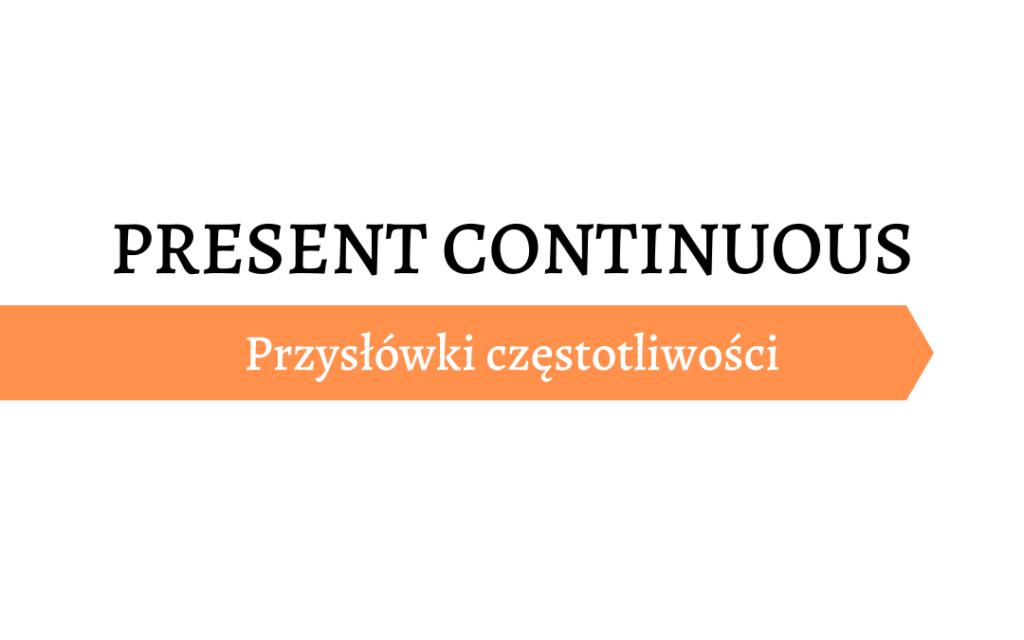 Present Continuous Określenia czasu
