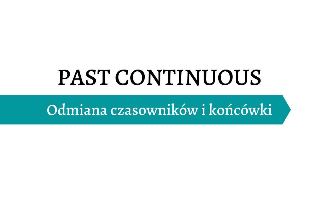 Past Continuous - Odmiana czasowników i końcówki